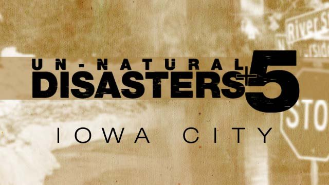 Tonight at 10: Un-Natural Disasters +5: University of Iowa